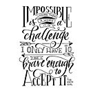 Impossible Is A Challenge by AlexisLampley