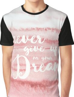 ROSEQUARTZ - NEVER GIVE UP ON YOUR DREAMS Graphic T-Shirt