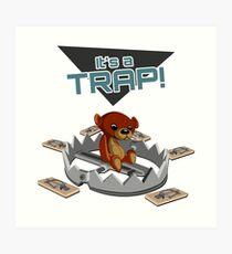 It's a TRAP! Art Print