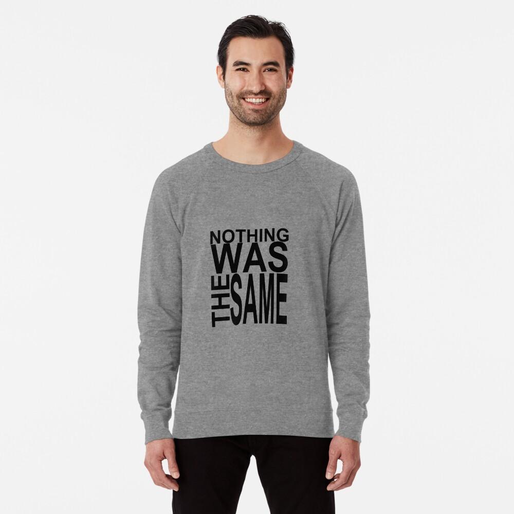 Nothing Was The Same Lightweight Sweatshirt