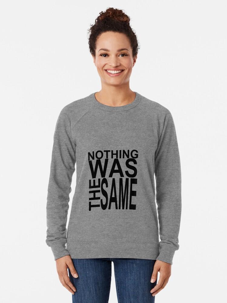 Alternate view of Nothing Was The Same Lightweight Sweatshirt