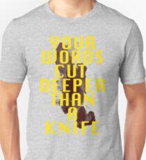 Your words cut deeper than a knife Unisex T-Shirt