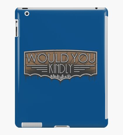 Would You Kindly iPad Case/Skin