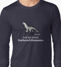 Ask Me About Feathered Dinosaurs Long Sleeve T-Shirt