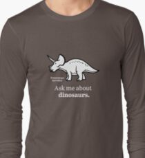 Ask Me About Dinosaurs Long Sleeve T-Shirt