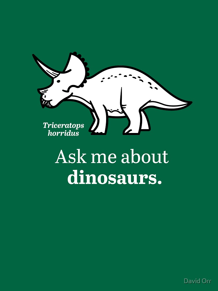 Ask Me About Dinosaurs by anatotitan