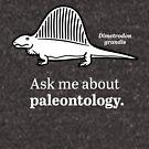 Ask Me About Paleontology by David Orr