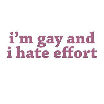 i'm gay and i hate effort by babejpg