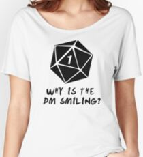 Why Is The DM Smiling? Dungeons & Dragons Women's Relaxed Fit T-Shirt