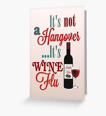 It's Not A Hangover It's Wine Flu Greeting Card
