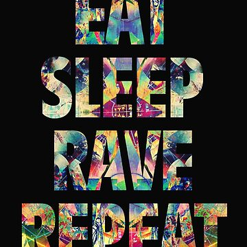 Eat Sleep Rave Repeat by filiteo