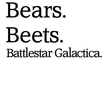 Bears. Beets. Battlestar Galactica. by nylee123