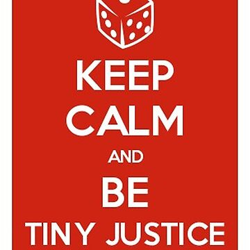 Keep Calm & Be Tiny Justice by harrietdenson