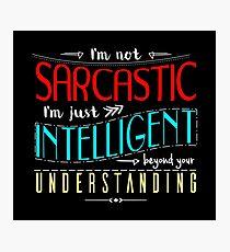 I'm not sarcastic Photographic Print