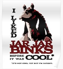 I liked Jar Jar Binks before it was cool Poster