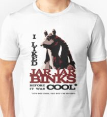 I liked Jar Jar Binks before it was cool T-Shirt