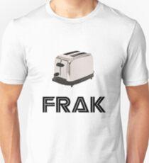 Frak! A Toaster! T-Shirt