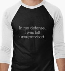 In my defense, I was left unsupervised Men's Baseball ¾ T-Shirt