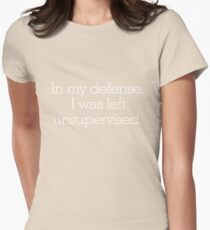In my defense, I was left unsupervised Womens Fitted T-Shirt