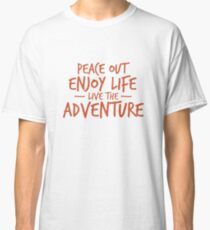 Peace Out Enjoy Life Live the Adventure - ORANGE Classic T-Shirt