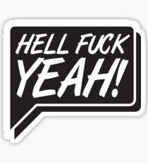 Hell fuck yeah! Sticker