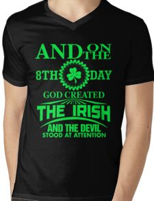 And on the 8th day God created The Irish and the devil stood at attention Mens V-Neck T-Shirt