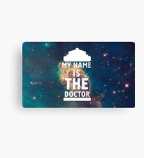 My name is the Doctor Canvas Print