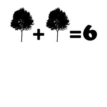 Tree plus Tree = 6 by PunnyTees