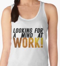 Looking For A Mind At Work Women's Tank Top