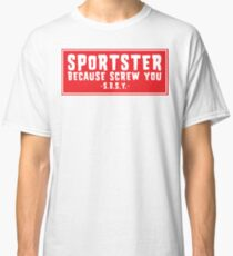 Sportster Because Screw You Red & White Classic T-Shirt