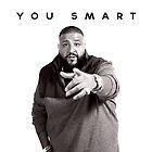You Smart | DJ Khaled  by TopDesigner