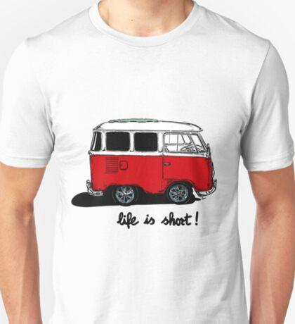 Life is short......  T-Shirt