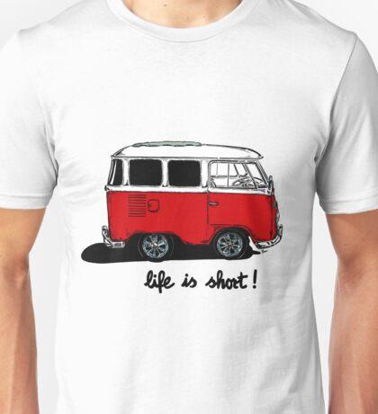 Life is short......  Unisex T-Shirt