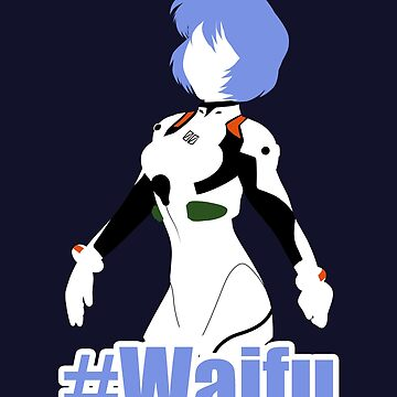 Rei Is My #Waifu by JankyWeeaboo