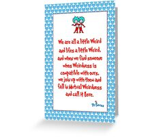We are all a little weird Greeting Card