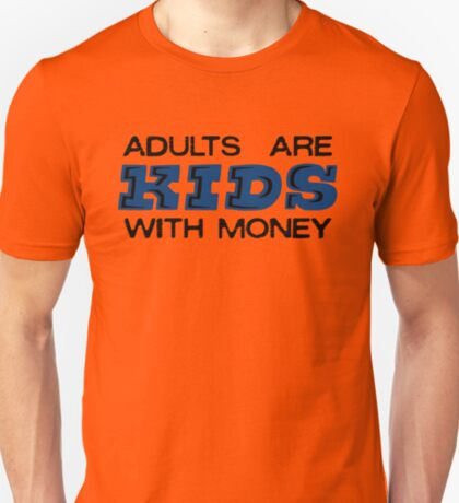 Adults are Kids with Money T-Shirt