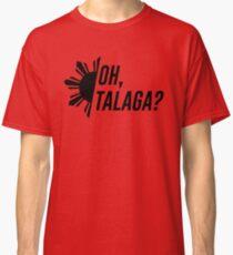 Oh, Talaga? Classic T-Shirt