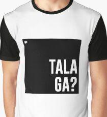 Talaga? Graphic T-Shirt