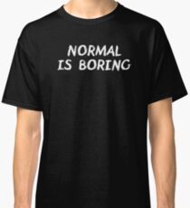 Normal is Boring White Classic T-Shirt