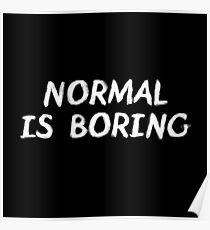 Normal is Boring White Poster