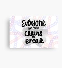 Everyone Has Their Chains to Break Canvas Print