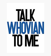 Talk Whovian To Me  Photographic Print