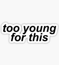 Too Young For This (White) Sticker