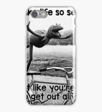 Don't take life so seriously. It's not like you're going to get out alive.  iPhone Case/Skin