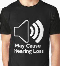 May cause hearing loss Graphic T-Shirt