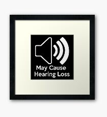 May cause hearing loss Framed Print