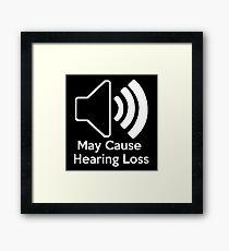 May cause hearing loss Framed Print