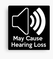 May cause hearing loss Canvas Print