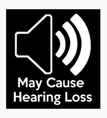 May cause hearing loss Photographic Print