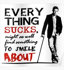 Dr House - Eveything sucks... Poster